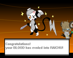 Congratulations! your BLOOD evoled into RAICHU by vaporeonSHIT