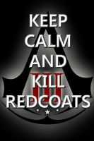 Keep Calm and Kill Redcoats by StriderCAB