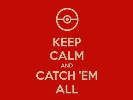 keep calm and catch 'em all by jaeTanaka