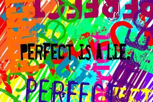 Perfect is a lie by Janlover
