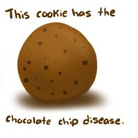 Chocolate Chip Disease! D: by Renapop