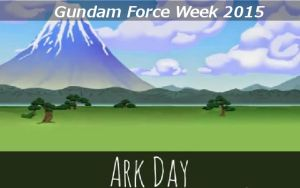 Gundam Force Week 2015 - Ark Day by blazeraptor