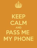 Keep calm and pass me my phone by lolapuka