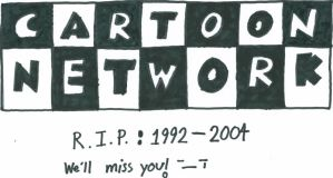R.I.P. Cartoon Network 1992-2004 We'll miss you... by baul104