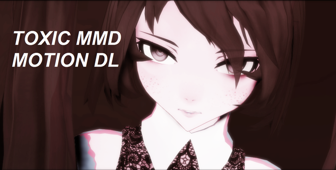 MMD Toxic (cover) motion dl by ReggieAndCheese