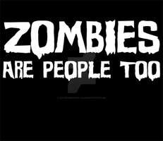 Zombies are people too... by xx-trigrhappy-xx