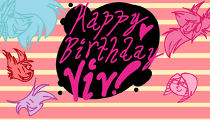 Happy Birthday Vivziepop! by RikkuGurl90