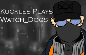 Kuckles Title Card Commission: Watch_Dogs by booper101
