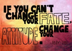 if you can't change your fate,change your attitude by yinsuanhey