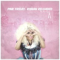 Nicki Minaj - Pink Friday Roman Reloaded The Re-Up by smcveigh92