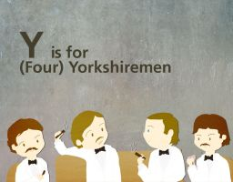 Y is for Yorkshiremen by whosname