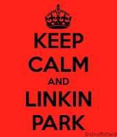 Keep Calm And Linkin Park by DistrictPotter13