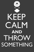 Keep Calm and Throw Something by neilkristian