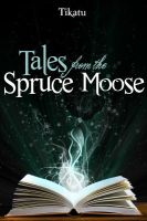 Tales from the Spruce Moose by CreativelyMo