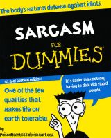 Sarcasm for dummies by PoisonHeart555