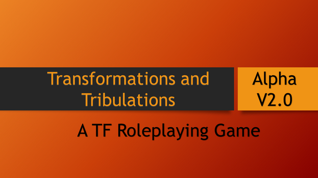 Tribulations and Transformations Alpha V2.0 by Odachi65