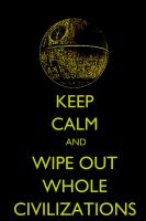 Keep Calm and Wipe Out Whole Civilizations by shapu
