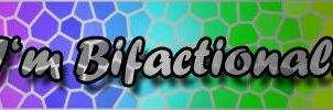 """""""I'm Bifactional"""" Banner by NightyIcons"""
