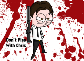 Don't Piss With Chris by Meatball-man