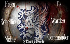 From Rebellious Noble to Warden Commander by Raven-Jadewolfe