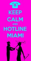 Keep Calm and Hotline Miami by TheDrifterWithin