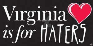 Virginia is for Haters by ThatsWhatSheSaidART