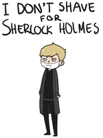 I don't shave for Sherlock Holmes by Methedon