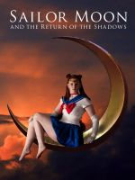 Sailor Moon and the Return of the Shadows POSTER I by returnoftheshadows