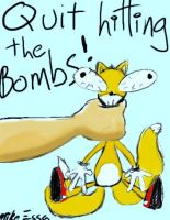 Quit hitting the bombs by MiketheMike