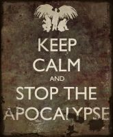 Keep calm and stop the apocalypse. by Ramble-17