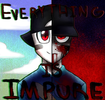_EVERYTHING IS IMPURE_ by The-Star-Hunter