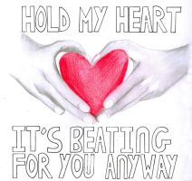 Hold my heart it's beating for you anyway by becksbeck