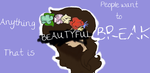 Anything that is Beautyful people want to BREAK by immortaltheone