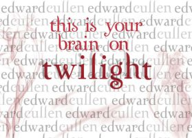 This Is Your Brain On Twilight by McFly-RoX-mY-sOx-OfF