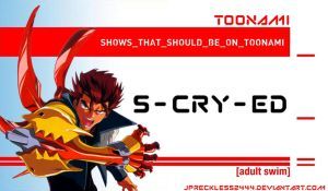 S-Cry-Ed Should Be on Toonami by JPReckless2444