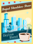 Broad Shoulders Brew - Skyline Blend Poster by Darksamu