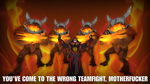 YOU'VE COME TO THE WRONG TEAMFIGHT, MOTHERFUCKER by cnex5
