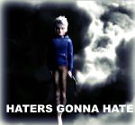 Haters gonna hate! by CeeJayFrost