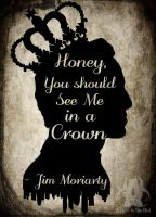 Honey, You should see me in a Crown - Jim Moriarty by Arsenic-In-The-Mist