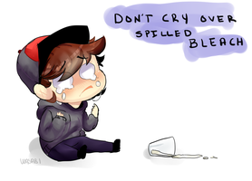 Dont Cry over spilled bleach by PiNKi3XPiE