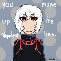 you make up the stupidest lies by sinkinq