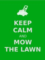 Keep Calm And Mow The Lawn by modestlobster