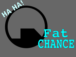 Haha, Fat Chance by Arnumdrusk