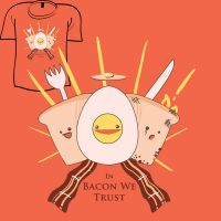 Woot Shirt - In Bacon We Trust by fablefire