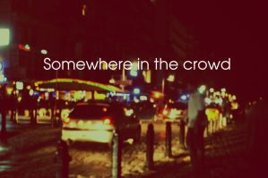 somewhere in the crowd by geluu