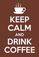 Keep calm and drink coffee by JadeGemStones