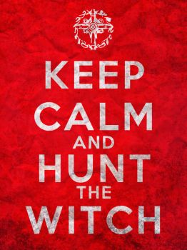 Keep Calm and Hunt the Witch by Hellwolve