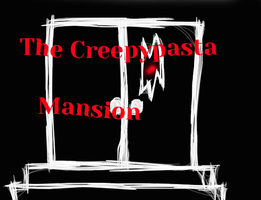 The Creepypasta Mansion by WhiteRose44