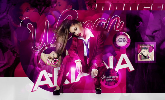 +EDICION : Dangerous Woman | Ariana G by CAMI-CURLES-EDITIONS