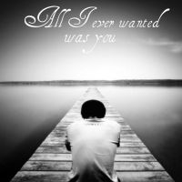 All I Ever Wanted Was You by RichardGray53012